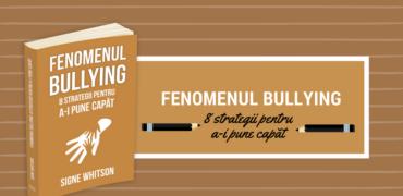 Fenomenul bullying. 8 strategii pentru a-i pune capăt (recenzie de carte)
